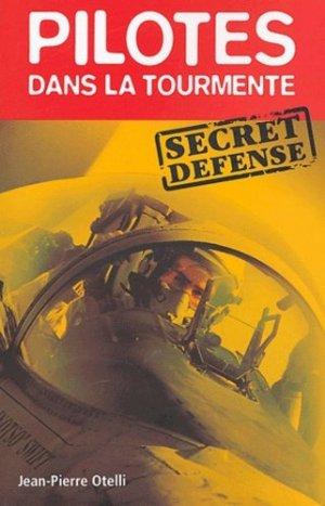 Pilotes dans la tourmente. Secret Défense - Altipresse - 9782911218279 -