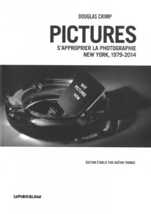 Pictures. S'approprier la photographie, New York, 1979-2014 - point du jour - 9782912132727 -