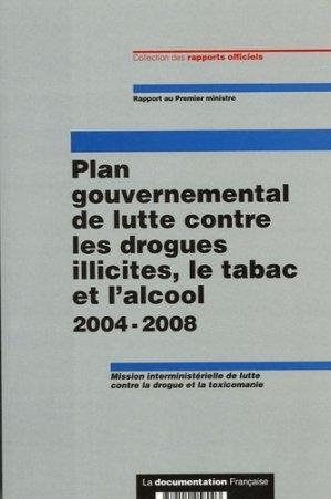 Plan gouvernemental de lutte contre les drogues illicites, le tabac et l'alcool 2004-2008 - la documentation francaise - 9782110058003 -