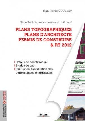 Plans topographiques, plans d'architecte, permis de construire et RT2012 - eyrolles - 9782212133134 -