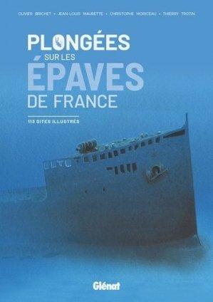 Plongées sur les épaves de France. 113 sites illustrés - Glénat - 9782344038239 -