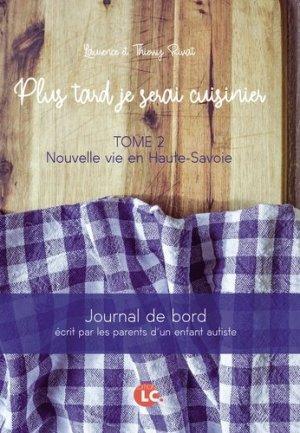 Plus tard, je serai cuisinier. Tome 2, Nouvelle vie en Haute Savoie - Editions LC - 9782376962830 -