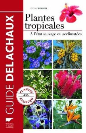 Plantes tropicales. A l'état sauvage ou acclimatées - Delachaux et Niestlé - 9782603020944 -