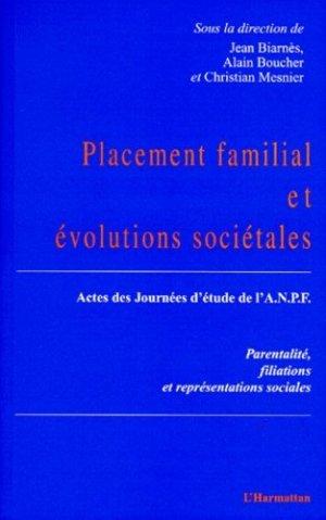 PLACEMENT FAMILIAL ET EVOLUTIONS SOCIETALES. Parentalité, filiations et représentations, Actes des journées d'étude de l'ANPF - l'harmattan - 9782738484055 -