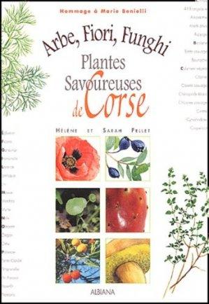 Plantes savoureuses de Corse. Arbe, Fiori, Funghi - Albiana - 9782846980050 -
