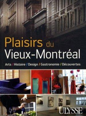 Plaisirs du Vieux-Montréal. Arts, Histoire, Design, Gastronomie, Découvertes - Ulysse - 9782894649213 -