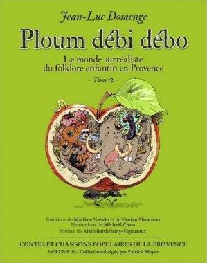 Ploum débi débo. Tome 2, Le monde surréaliste du folklore enfantin en Provence - Cantar lou Païs - 9782954108940 -