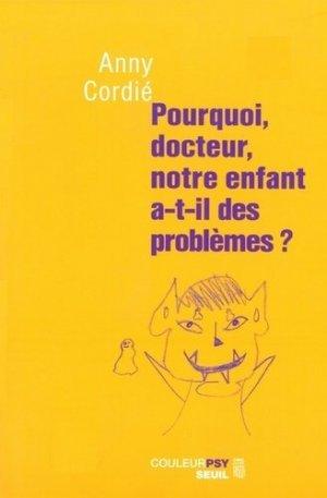 Pourquoi, docteur, notre enfant a-t-il des problèmes ? - Seuil - 9782020633727 -