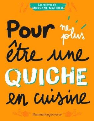 Pour ne plus être une quiche en cuisine - Flammarion - 9782081421493 -