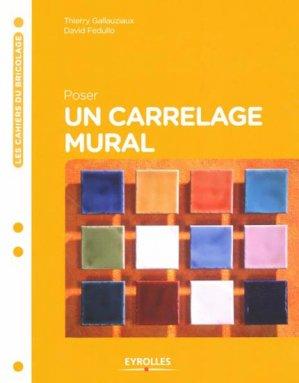 Poser un carrelage mural Thierry GALLAUZIAUX, David FEDULLO Eyrolles