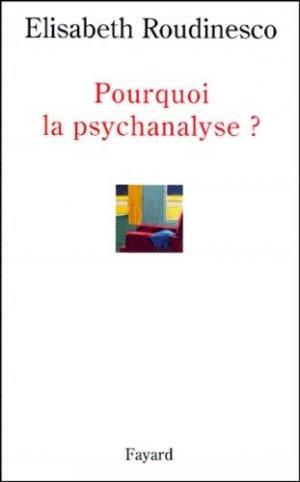 Pourquoi la psychanalyse ? - Fayard - 9782213604251 -