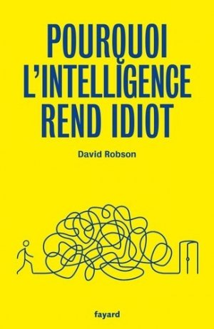 Pourquoi l'intelligence rend idiot - fayard - 9782213706160 -