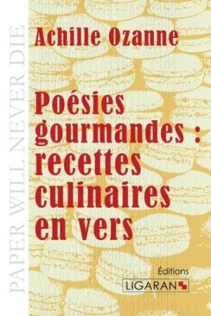 Poésies gourmandes. Recettes culinaires en vers - Ligaran - 9782335019643 -