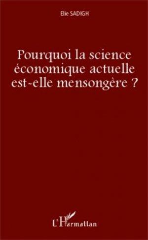Pourquoi la science économique actuelle est-elle mensongère ? - l'harmattan - 9782343024226 -
