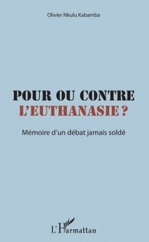 Pour ou contre l'euthanasie ? - l'harmattan - 9782343176161 -