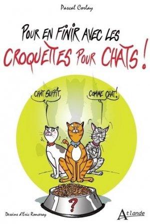 Pour en finir avec les croquettes pour chats - Atlande - 9782350305851 -