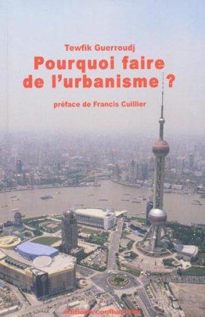 Pourquoi faire de l'urbanisme ? - confluences - 9782355270444 -
