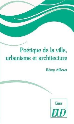 Poétique de la ville, urbanisme et architecture - Editions Universitaires de Dijon - 9782364412736 -