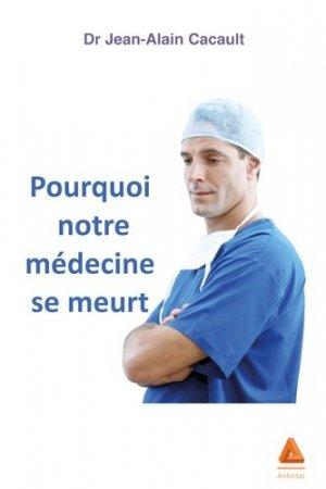 Pourquoi notre médecine se meurt - editions anfortas - 9782375221013 -