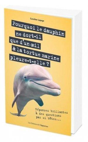 Pourquoi le dauphin ne dort-il que d'un oeil & la tortue marine pleure-t-elle ? - OPPORTUN - 9782380152982 -