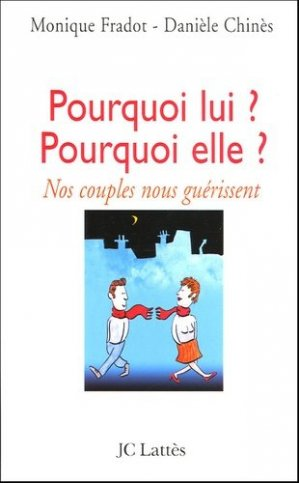 Pourquoi lui ? Pourquoi elle ? Nos couples nous guérissent - Jean-Claude Lattès - 9782709624480 -