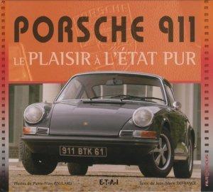 Porsche 911. Le plaisir a l'état pur - etai - editions techniques pour l'automobile et l'industrie - 9782726888629 -