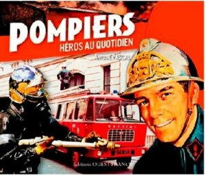 Pompiers, héros au quotidien - Ouest-France - 9782737384035 -