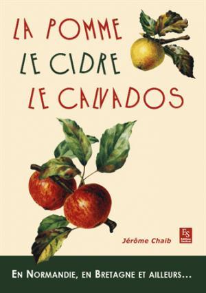 Pomme, le cidre, le calvados (la) - en normandie, en bretagne et ailleurs... - alan sutton - 9782813810021 -