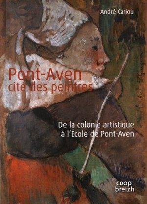 Pont-Aven, cité des peintres. De la colonie artistique à l'Ecole de Pont-Aven - Coop Breizh - 9782843468001 -
