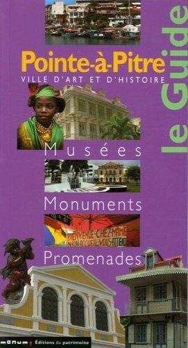 Pointe-à-Pitre. Musées, Monuments, Promenades - Editions du Patrimoine Centre des monuments nationaux - 9782858228898 -
