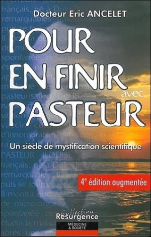 Pour en finir avec Pasteur. Un siècle de mystification scientifique, 3e édition - marco pietteur - 9782872110254 -