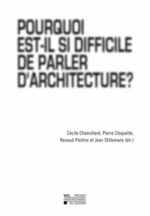 Pourquoi est-il si difficile de parler d'architecture ? - presses universitaires de louvain - 9782875583093 -