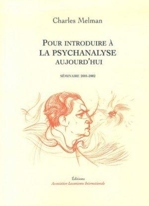Pour introduire à la psychanalyse, aujourd'hui. Séminaire 2001-2002 - Association freudienne/lacanienne - 9782876120341 -