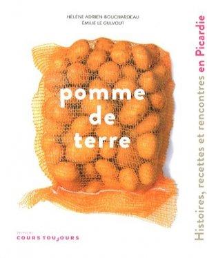 Pomme de terre. Histoires, recettes et rencontres en Picardie - Cours Toujours - 9782954636207 -