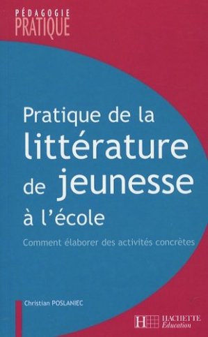 Pratique de la littérature de jeunesse à l'école - Hachette Education - 9782011710161 -