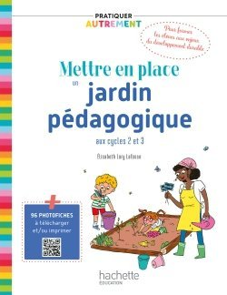 Pratiquer autrement - Mettre en place un jardin pédagogique - Ed. 2020 - hachette - 9782017874058 -