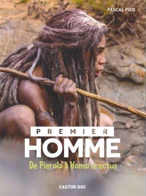 Premier homme - De Pierola à Homo erectus - flammarion - 9782081395084 -