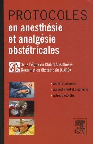 Protocoles en anesthésie et analgésie obstétricales - elsevier / masson - 9782294710537 -