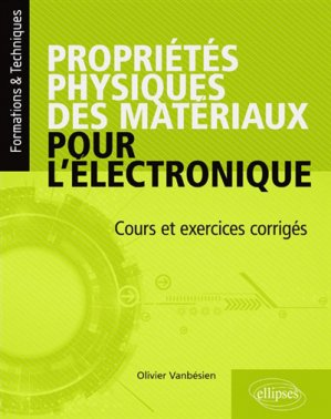 Propriétés physiques des matériaux pour l'électronique - ellipses - 9782340022461