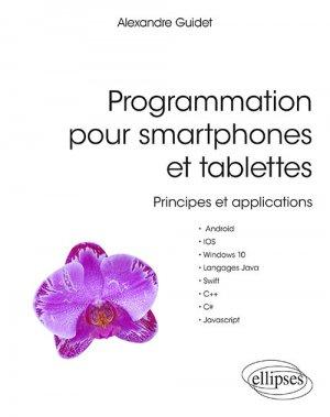Programmation pour smartphones et tablettes - Principes et applications - Pour Android, IOS, Windows 10, Langages Java, Swift, C++, C#, Javascript - ellipses - 9782340029996