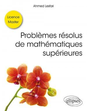 Problèmes résolus de mathématiques supérieures - ellipses - 9782340030220 -