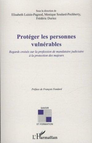 Protéger les personnes vulnérables. Regards croisés sur la profession de mandataire judiciaire à la protection des majeurs - l'harmattan - 9782343027302 -