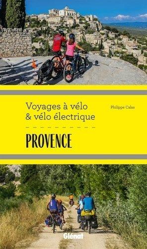 Voyages à vélo et vélo électrique - Provence - glénat - 9782344045343 -