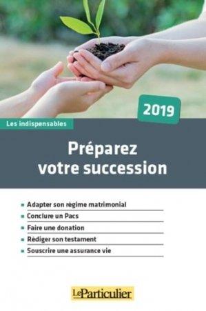 Préparez votre succession. Edition 2019 - Le Particulier Editions - 9782357312487 -