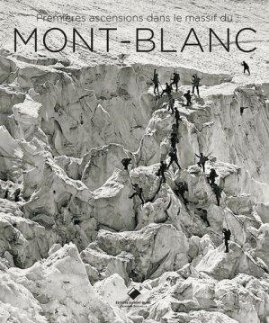 Premières ascensions dans le massif du Mont-Blanc - du mont-blanc - 9782365450614