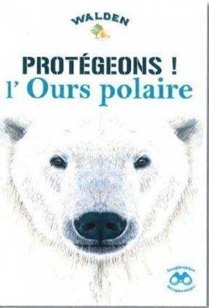Protégeons l'ours polaire - walden editions - 9782390420767 -