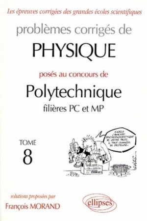 Problèmes corrigés de Physique posés aux concours de Polytechnique filière PC et MP Tome 8 - ellipses - 9782729801571 -