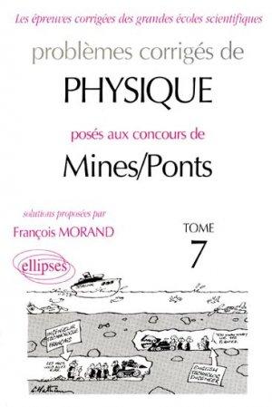 Problèmes corrigés de Physique posés aux concours de Mines / Ponts Tome 7 - ellipses - 9782729806026 -