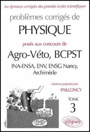 Problèmes corrigés de physique posés aux concours de Agro-Véto, BCPST, INA-ENSA, ENV, ENSG Nancy, Archimède Tome 3 - ellipses - 9782729806033 -