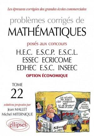 Problèmes corrigés de mathématiques posés aux concours HEC - ESCP - EAP EML ESSEC ECRICOME EDHEC ESC INSEEC option économique Tome 22 - ellipses - 9782729807122 -